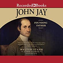 John Jay: Founding Father Audiobook by Walter Stahr Narrated by Andrew Garman