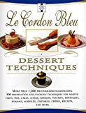 Le Cordon Bleu Dessert Techniques: More Than 1,000 Photographs Illustrating 300 Preparation And Cooking Techniques For Making Tarts, Pi
