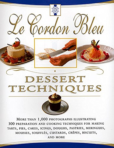 Le Cordon Bleu Dessert Techniques: More Than 1,000 Photographs Illustrating 300 Preparation And Cooking Techniques For Making Tarts, ()