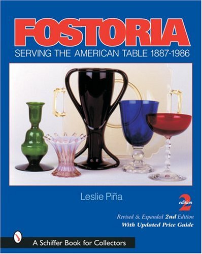 Fostoria: Serving the American Table 1887-1986 (Schiffer Book for Collectors)