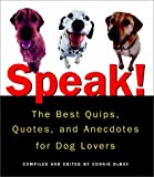 Speak!: The Best Quips, Quotes, and Anecdotes for Dog Lovers