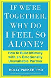 img - for If We're Together, Why Do I Feel So Alone?: How to Build Intimacy with an Emotionally Unavailable Partner book / textbook / text book