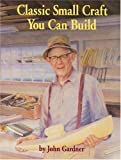 Classic Small Craft You Can Build, Gardner, John, 0913372668