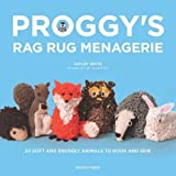 Proggy's Rag Rug Menagerie: 20 Soft and Snuggly Animals to Hook and Sew