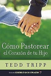 Cómo Pastorear el Corazón de tu Hijo (Spanish Edition)