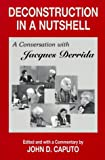 Deconstruction in a Nutshell: A Conversation with Jacques Derrida (Perspectives in Continental Philosophy)