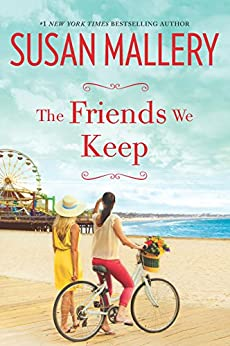 The Friends We Keep: A Novel (Mischief Bay Book 2) by [Mallery, Susan]