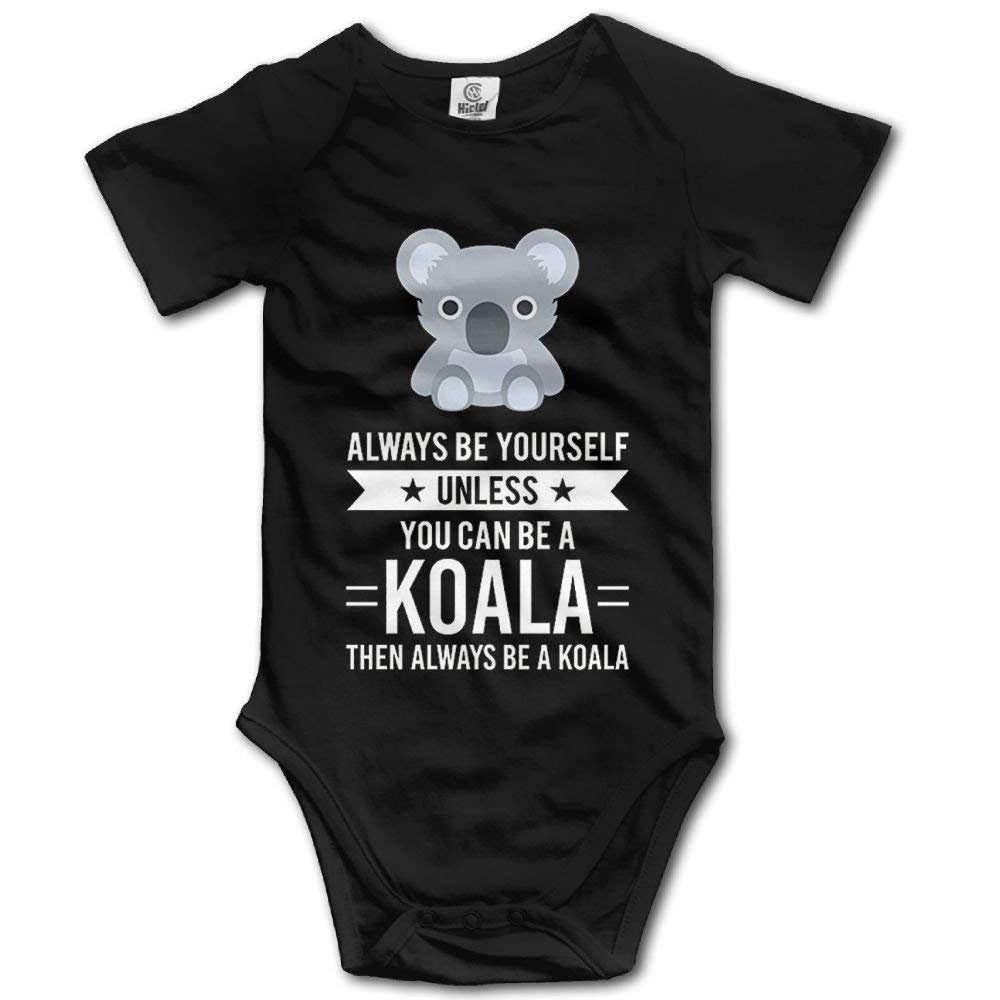 Always Be Yourself Unless You Can Be A Koala Infant Baby Bodysuit Romper