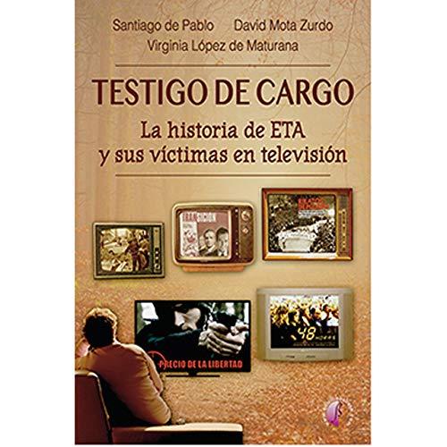 Testigo de cargo. La historia de ETA y sus víctimas en ...