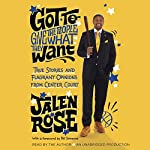 Got to Give the People What They Want: True Stories and Flagrant Opinions from Center Court | Jalen Rose