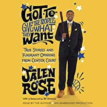 Got to Give the People What They Want: True Stories and Flagrant Opinions from Center Court Audiobook by Jalen Rose Narrated by Jalen Rose