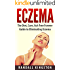 Eczema: The Diet, Cure, Itch Free Forever Guide to Eliminating Eczema (eczema, Eczema Diet, eczema Cure, eczema Free Forever, Eczema free, eczema books, ... remedies, eczema treatment, cure eczema)