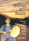 Walking in Beauty: A Collection of Psychological Insights and Spiritual Wisdom of Dick Olney