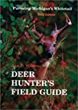 The Deer Hunter's Field Guide: Pursuing Michigan's Whitetail