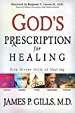 God's Prescription for Healing, James P. Gills, 0884199479