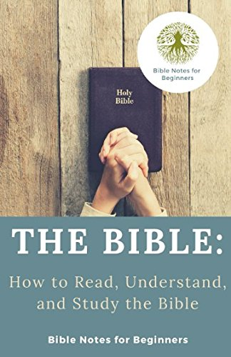 The Bible: How To Read, Understand, and Study the Bible