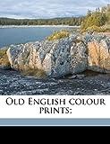 Old English Colour Prints;, Malcolm C. 1855-1940 Salaman and Charles Holme, 1171807090