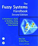 The Fuzzy Systems Handbook: A Practitioner's Guide to Building, Using, and Maintaining Fuzzy Systems