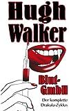 Blut-GmbH: der komplette DRAKULA-Zyklus von Hugh Walker