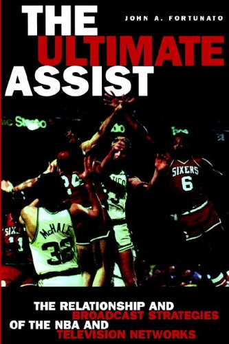 The Ultimate Assist: The Relationship and Broadcast Strategies of the Nba and Television Networks (Hampton Press Communi