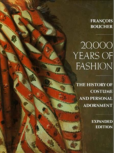20 000 Years Of Fashion The History Of Costume And Personal Adornment Boucher Francois 9780810916937 Amazon Com Books