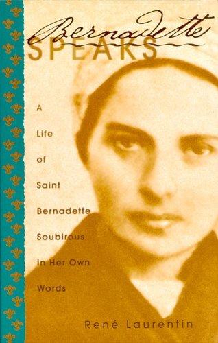 (Bernadette Speaks: A Life of St. Bernadette Soubirous in Her Own)