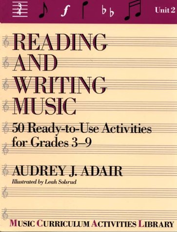 Reading and Writing Music: 50 Ready-To-Use Activities for Grades 3-9 (Music Curriculum Activities Library, Unit 2)