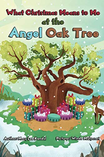 What Christmas Means To Me at the Angel Oak Tree: A Story of Family, Friends, Giving & Love (For A Christmas Me Tree)