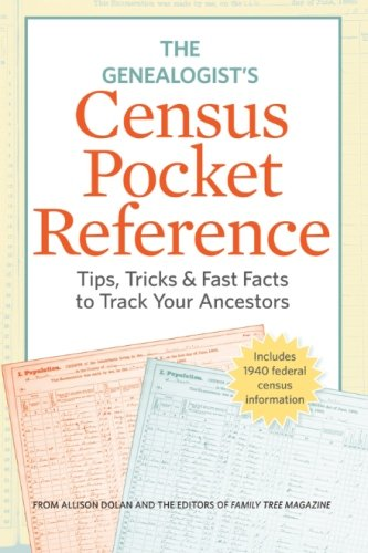 The Genealogist's Census Pocket Reference: Tips, Tricks & Fast Facts to Track Your Ancestors pdf epub