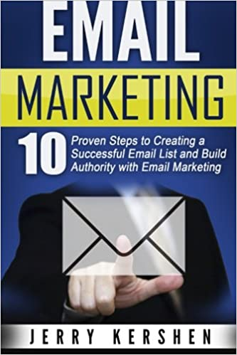 Book Email Marketing: 10 Proven Steps to Creating a Successful Email List and Build Authority with Email Marketing (Email Marketing Success, Generate More Sales, Build a Massive List)