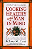 Cooking Healthy with a Man in Mind, Joanna M. Lund and Barbara Alpert, 0399142657