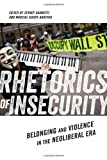 Rhetorics of Insecurity: Belonging and Violence in the Neoliberal Era (Social Science Research Council), , 0814708439