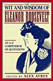 The Wit and Wisdom of Eleanor Roosevelt, , 0452011388