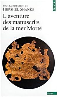L'aventure des manuscrits de la mer Morte par Hershel Shanks