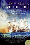 img - for Seize the Fire: Heroism, Duty, and Nelson's Battle of Trafalgar (P.S.) book / textbook / text book
