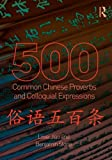 500 Common Chinese Proverbs and Colloquial Expressions, Liwei Jiao and Benjamin Stone, 0415501490