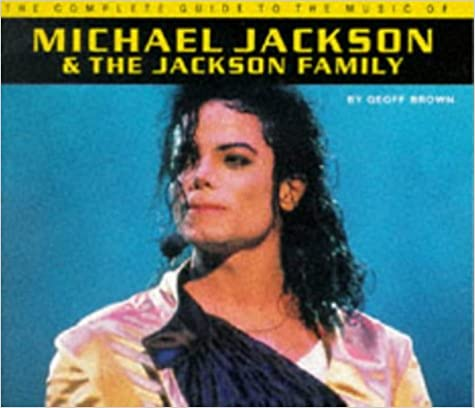 The Complete Guide to the Music of Michael Jackson and Family