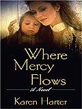 Where Mercy Flows, Karen Harter, 0786286164