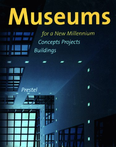 Museums for a New Millennium: Concepts; Projects; Buildings (Architecture)