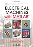 Electrical Machines with Matlab, Turan Gonen, 1439877998