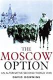 The Moscow Option: An Alternative Second World War