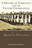 img - for 1: A History of Yorktown and its Victory Celebrations: Revival to Patriotism book / textbook / text book