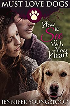 How To See With Your Heart (Must Love Dogs Book 3) by [Youngblood, Jennifer]