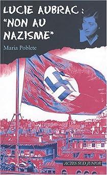 Lucie Aubrac : 'Non au nazisme' par Poblete
