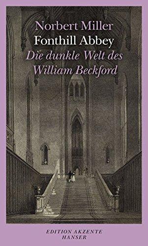Fonthill Abbey: Die dunkle Welt des William Beckford