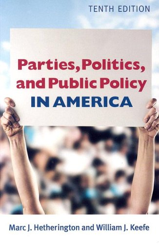 Parties, Politics, and Public Policy In America, 10th Edition
