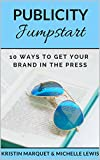 Publicity Jumpstart: 10 Ways to Get Your Brand Featured in the Press