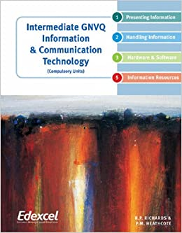 Intermediate GNVQ Information Communication Technology: Compulsory Units (GCSE)