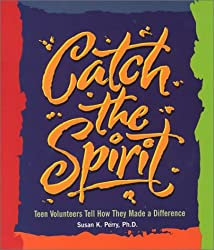 Catch the Spirit: Teen Volunteers Tell How They Made a Difference (Single Title: Teen)