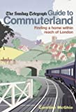 Guide to Commuterland: Finding a Home Within Reach of London (Sunday Telegraph)